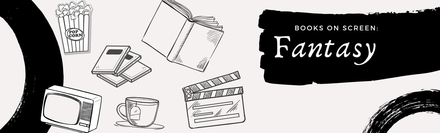 Book to Screen Adaptations: SciFi & Fantasy